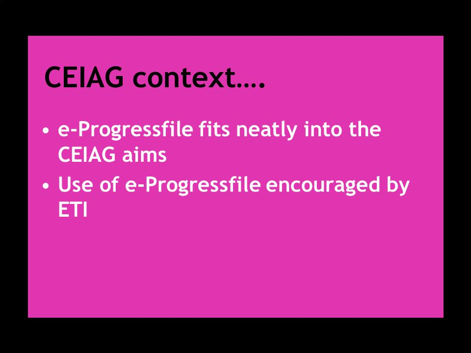 CEIAG context…. e-Progressfile fits neatly into the CEIAG aims