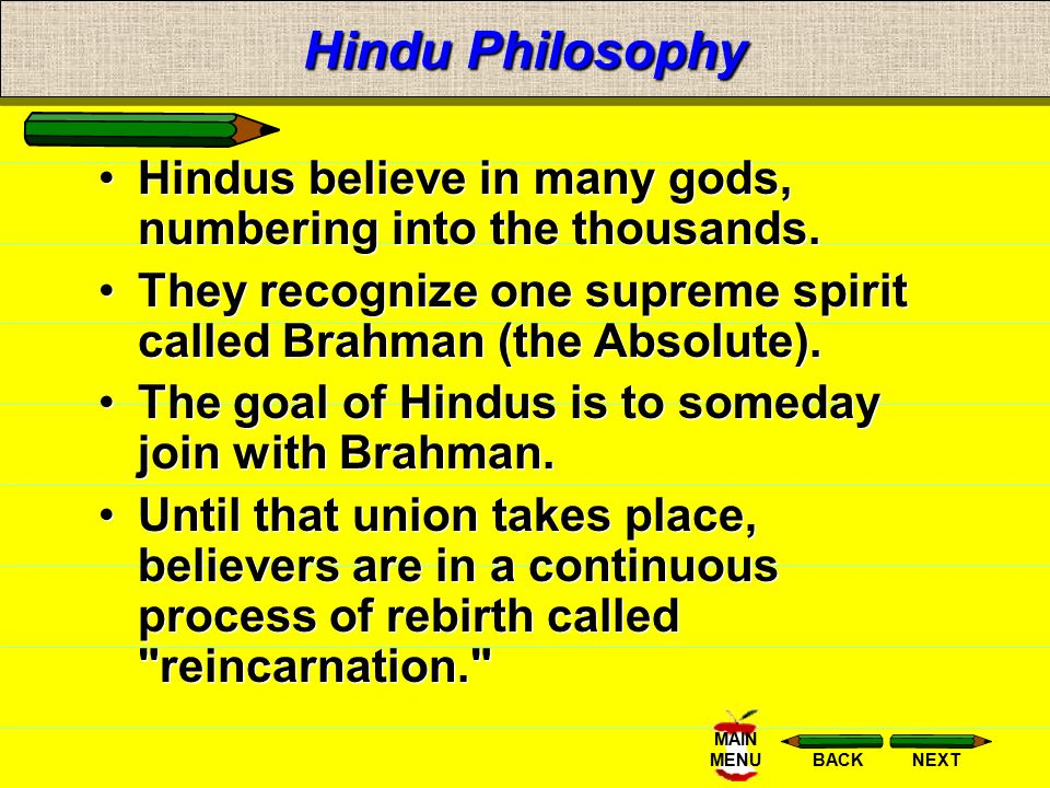 Hindu Philosophy Hindus believe in many gods, numbering into the thousands. They recognize one supreme spirit called Brahman (the Absolute).