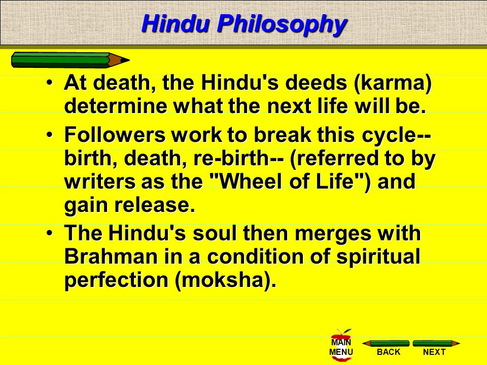 Hindu Philosophy At death, the Hindu s deeds (karma) determine what the next life will be.