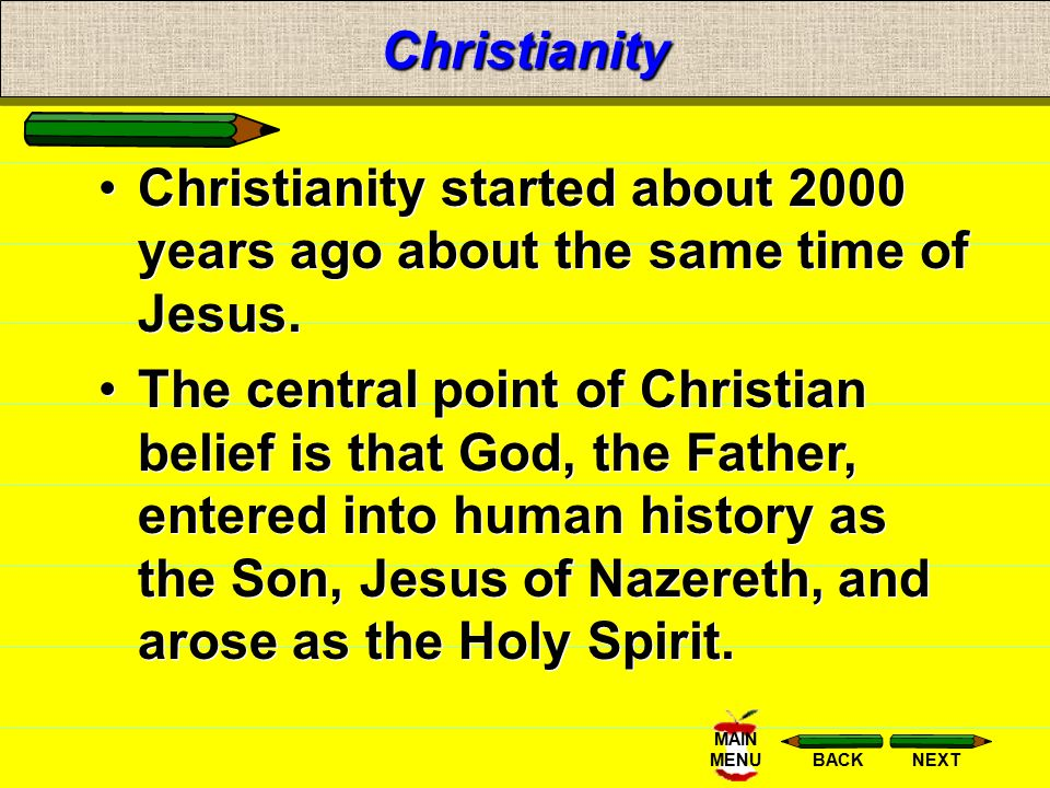 Christianity Christianity started about 2000 years ago about the same time of Jesus.