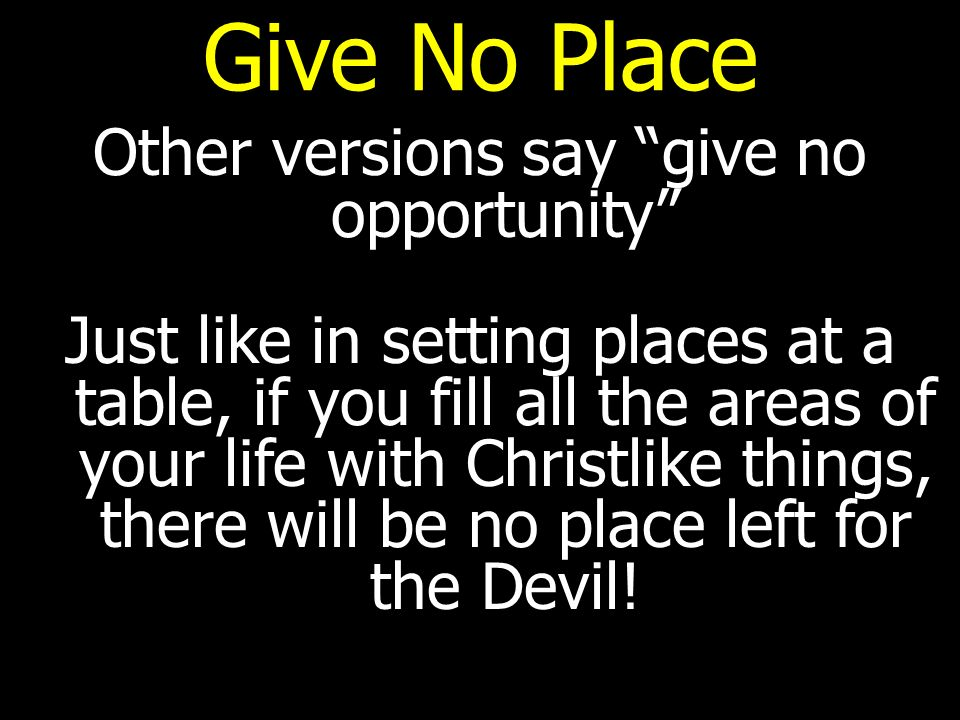 Other versions say give no opportunity