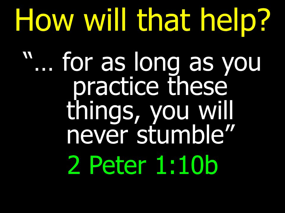 … for as long as you practice these things, you will never stumble
