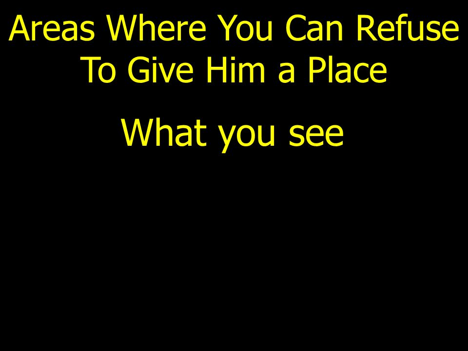 Areas Where You Can Refuse To Give Him a Place