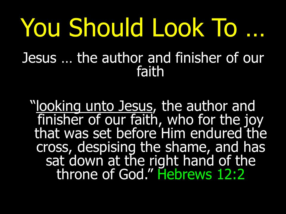 Jesus … the author and finisher of our faith