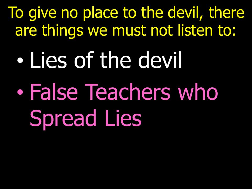 To give no place to the devil, there are things we must not listen to: