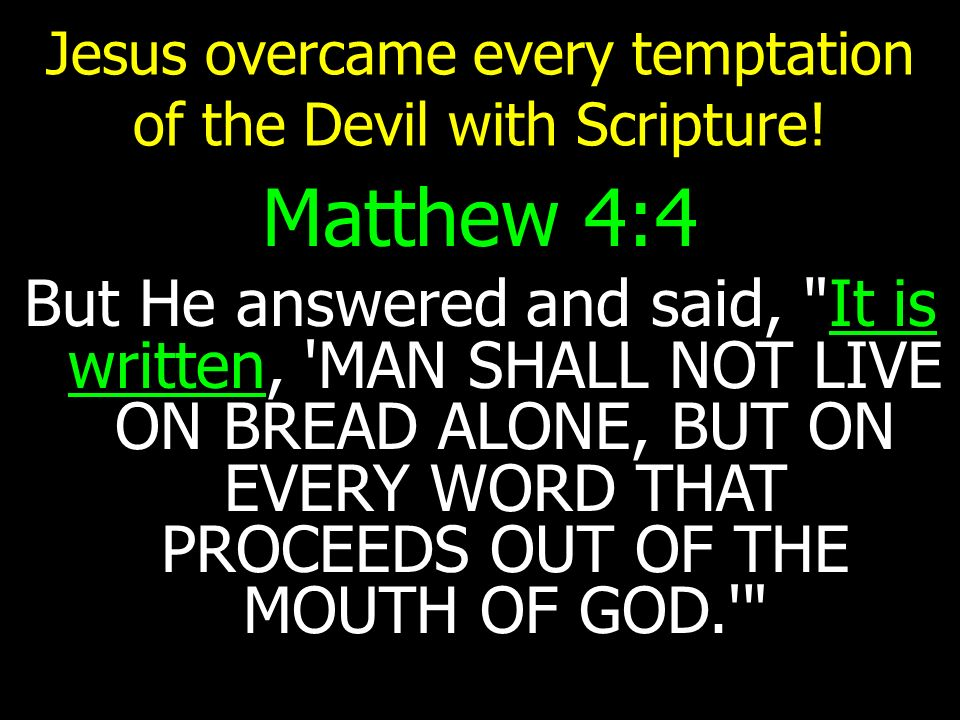 Jesus overcame every temptation of the Devil with Scripture!