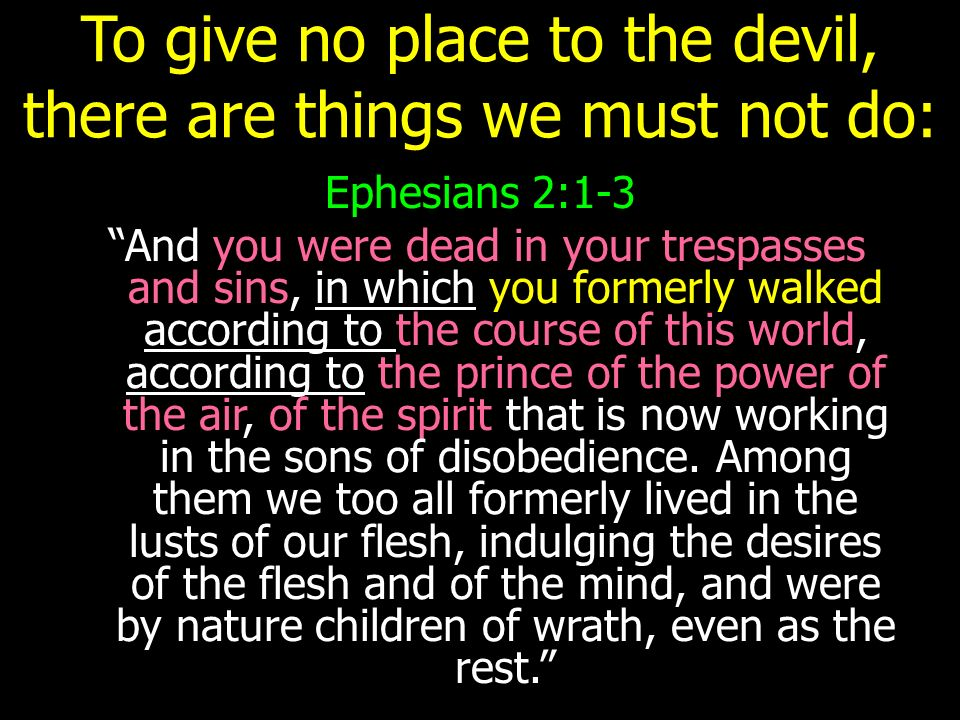To give no place to the devil, there are things we must not do: