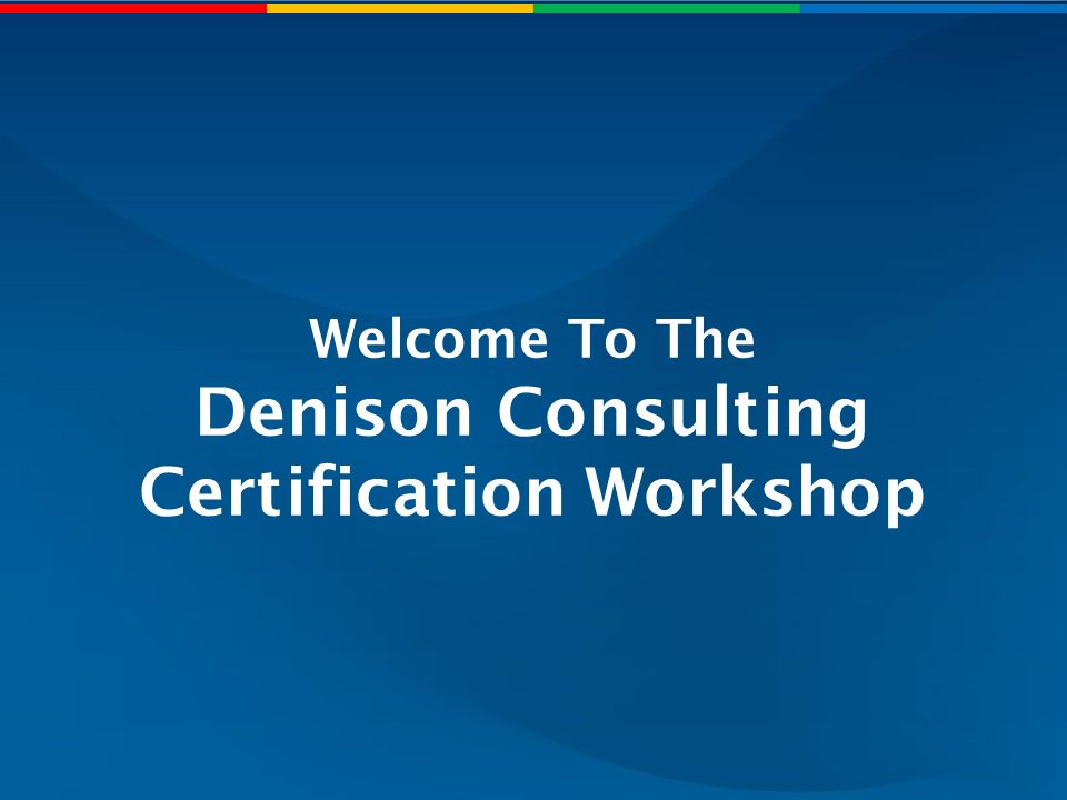 Welcome To The Denison Consulting Certification Workshop Ppt Download