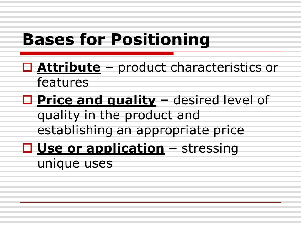 Bases for Positioning Attribute – product characteristics or features