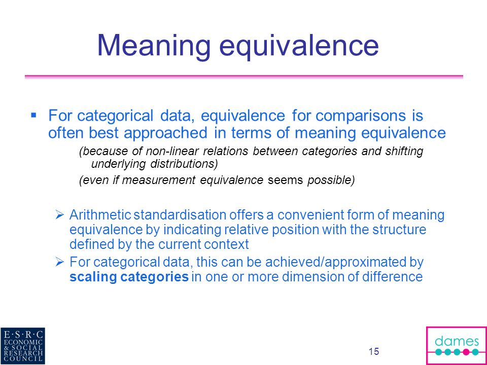 Meaning equivalence For categorical data, equivalence for comparisons is often best approached in terms of meaning equivalence.