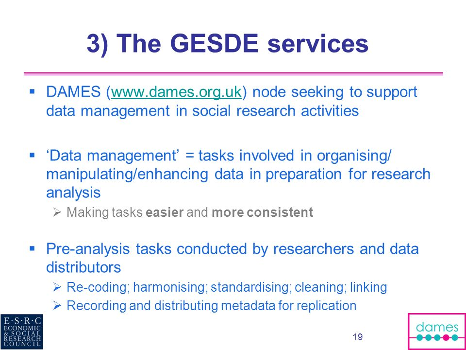 3) The GESDE services DAMES (www.dames.org.uk) node seeking to support data management in social research activities.