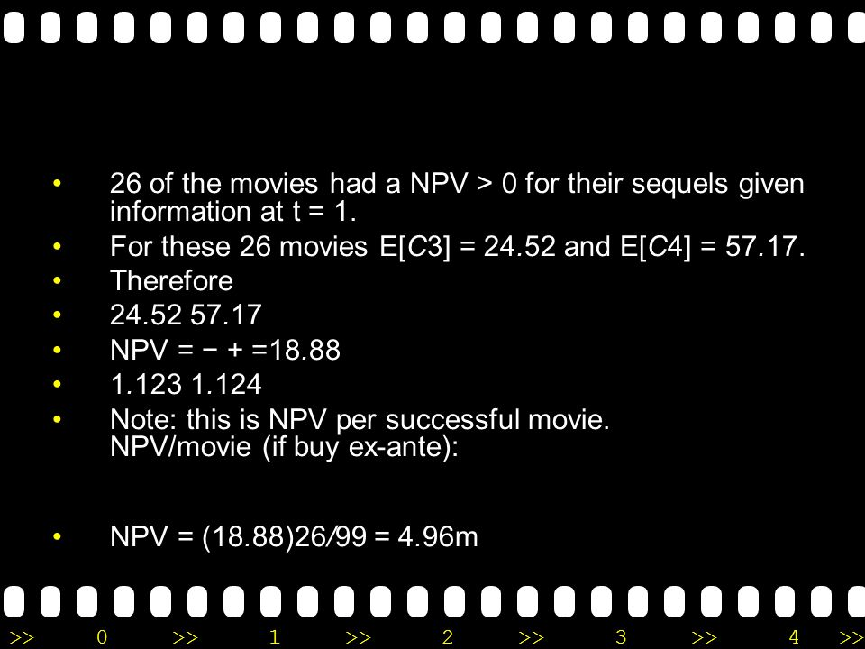 26 of the movies had a NPV > 0 for their sequels given information at t = 1.