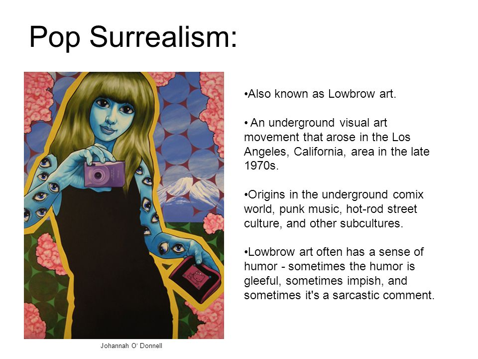 Pop Surrealism: Also known as Lowbrow art.