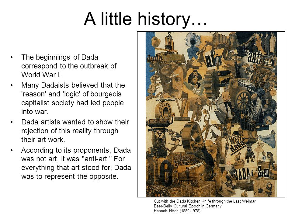 A little history… The beginnings of Dada correspond to the outbreak of World War I.