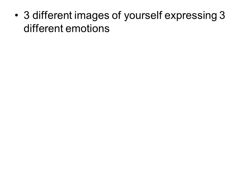 3 different images of yourself expressing 3 different emotions