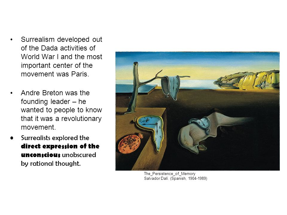 Surrealism developed out of the Dada activities of World War I and the most important center of the movement was Paris.