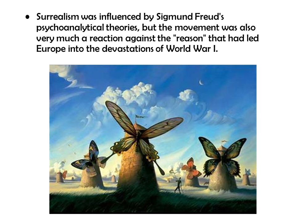Surrealism was influenced by Sigmund Freud s psychoanalytical theories, but the movement was also very much a reaction against the reason that had led Europe into the devastations of World War I.