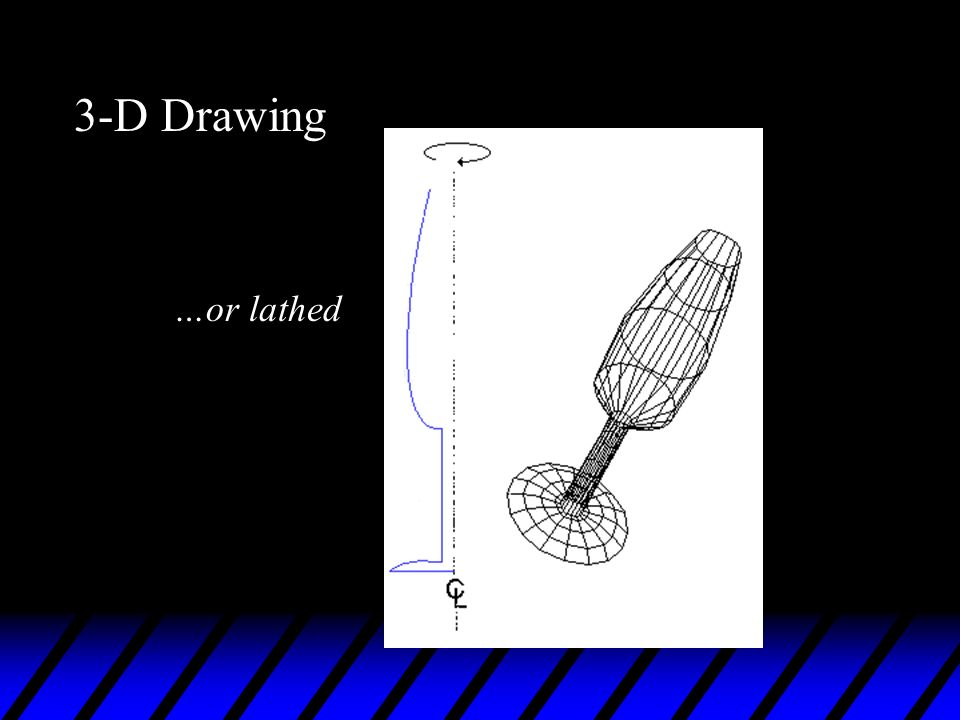 3-D Drawing …or lathed
