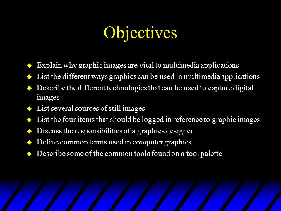 Objectives Explain why graphic images are vital to multimedia applications. List the different ways graphics can be used in multimedia applications.