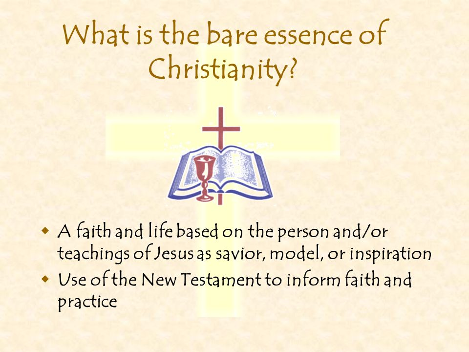 What is the bare essence of Christianity