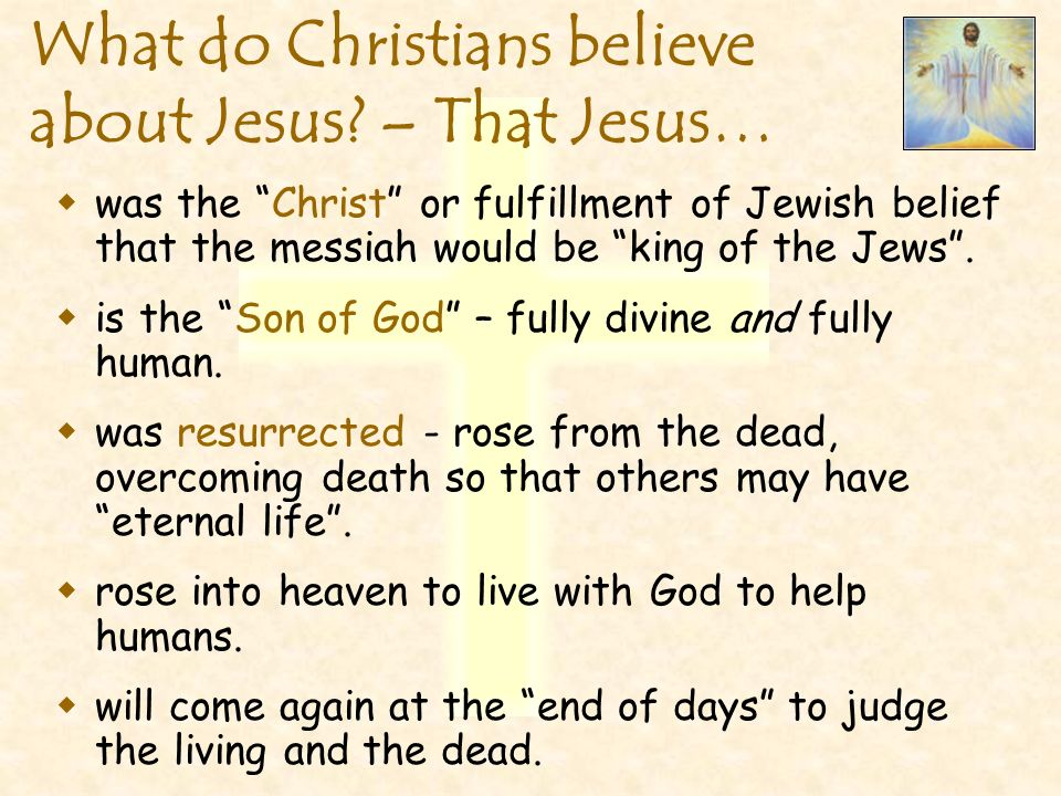 What do Christians believe about Jesus – That Jesus…