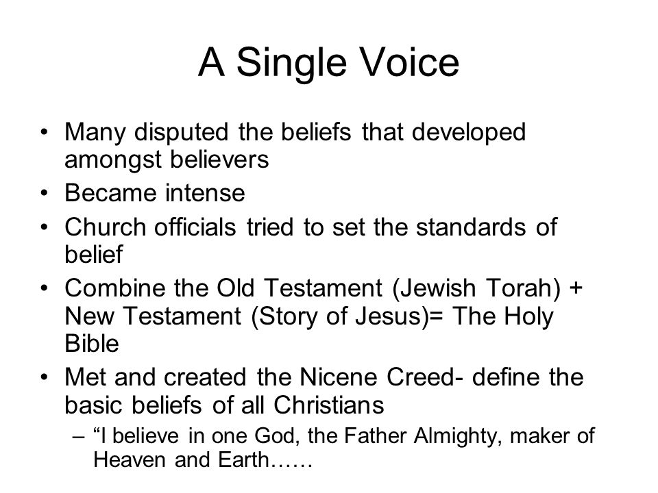 A Single Voice Many disputed the beliefs that developed amongst believers. Became intense. Church officials tried to set the standards of belief.