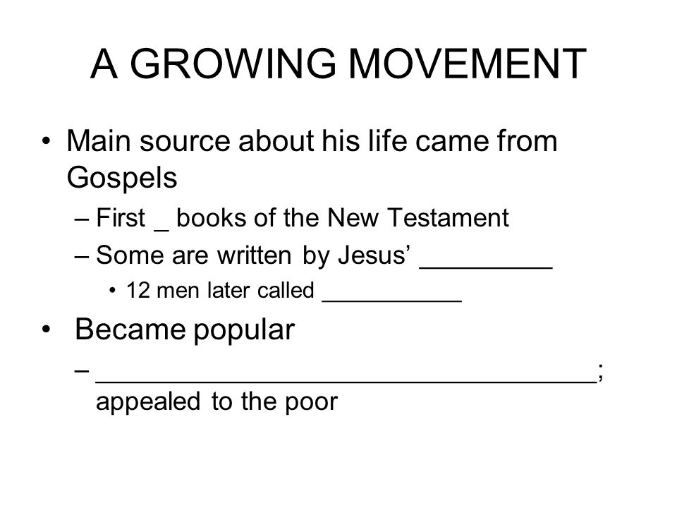 A GROWING MOVEMENT Main source about his life came from Gospels