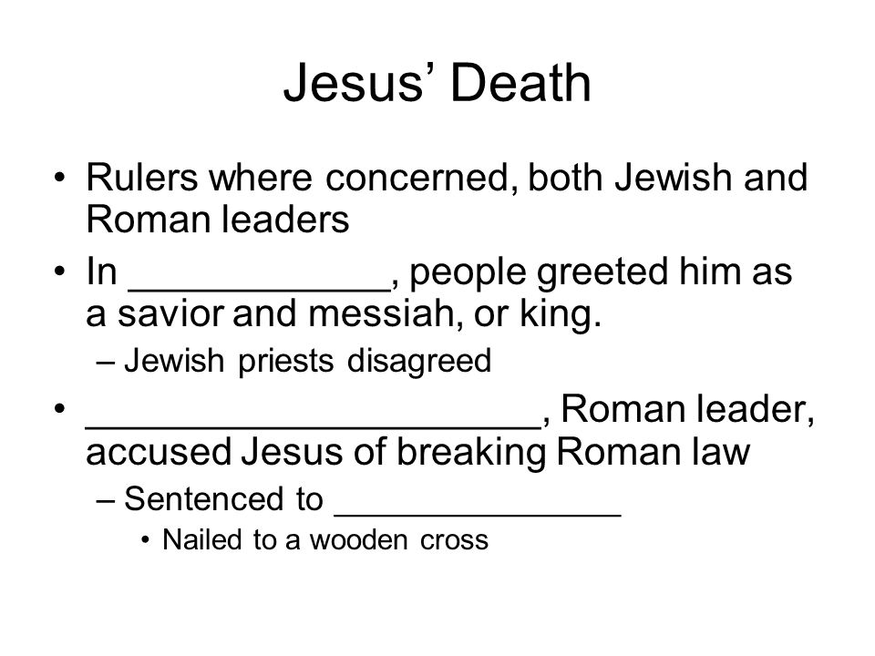 Jesus' Death Rulers where concerned, both Jewish and Roman leaders