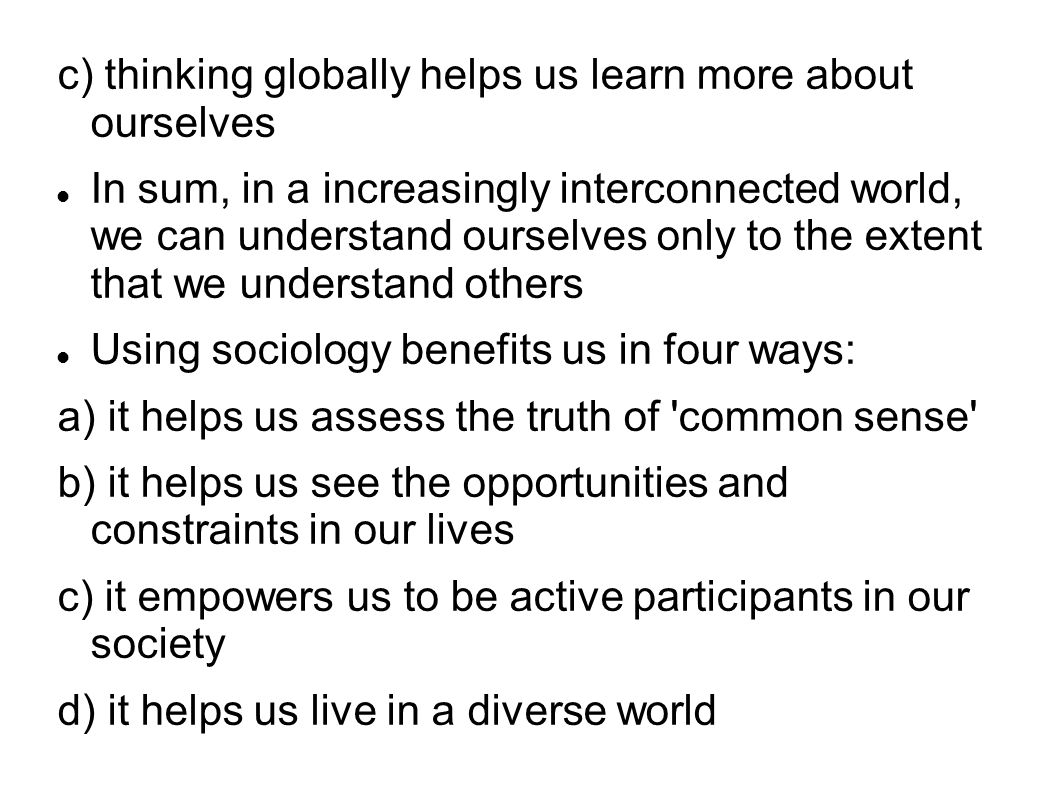 c) thinking globally helps us learn more about ourselves