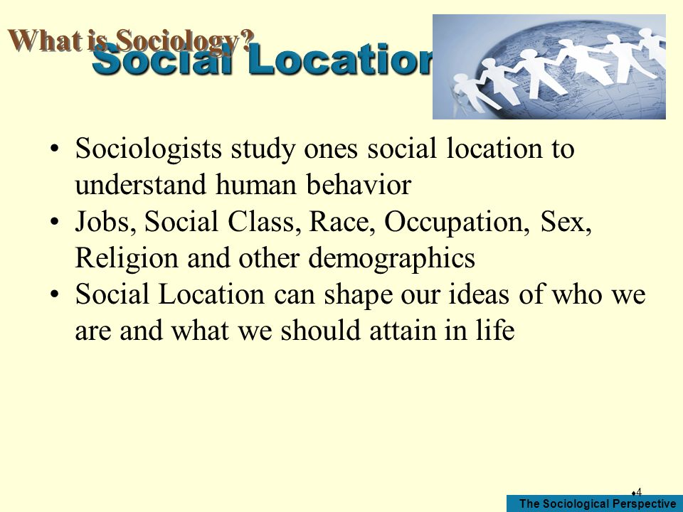 Social Location What is Sociology
