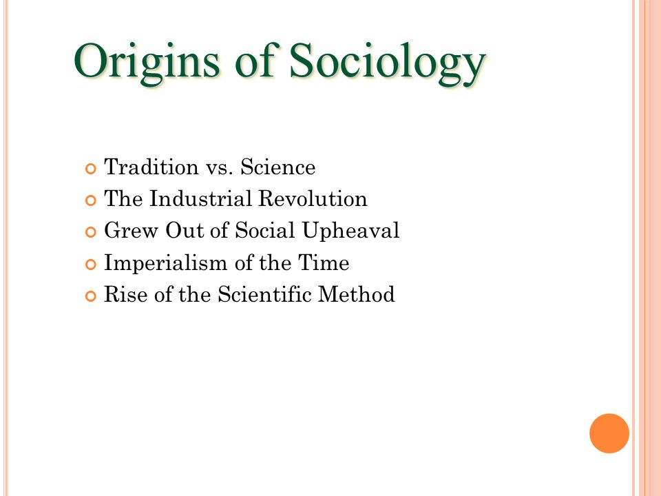 Origins of Sociology Tradition vs. Science The Industrial Revolution