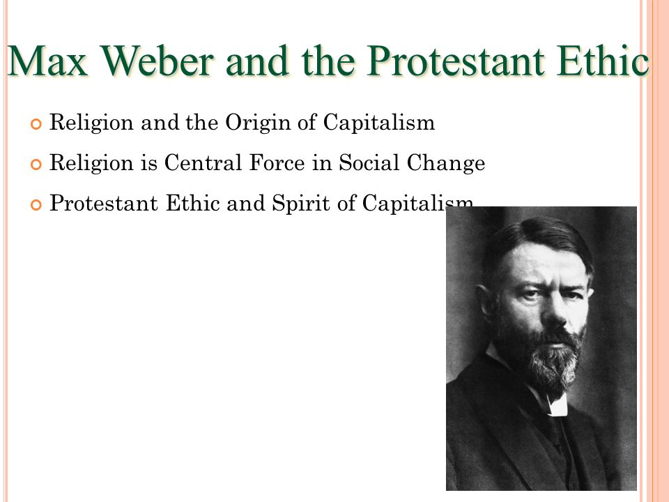 Max Weber and the Protestant Ethic