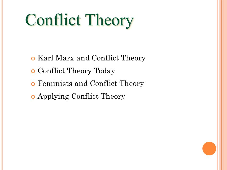 Conflict Theory Karl Marx and Conflict Theory Conflict Theory Today