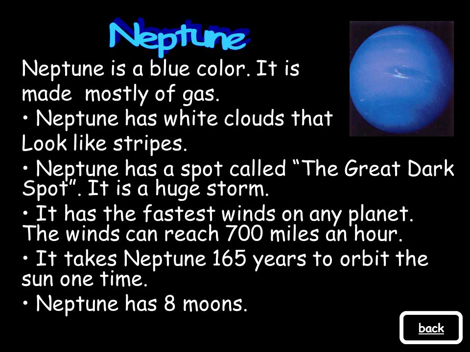 Neptune Neptune is a blue color. It is made mostly of gas.