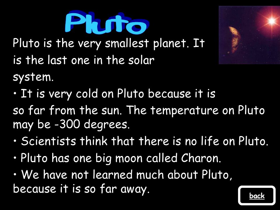 Pluto Pluto is the very smallest planet. It