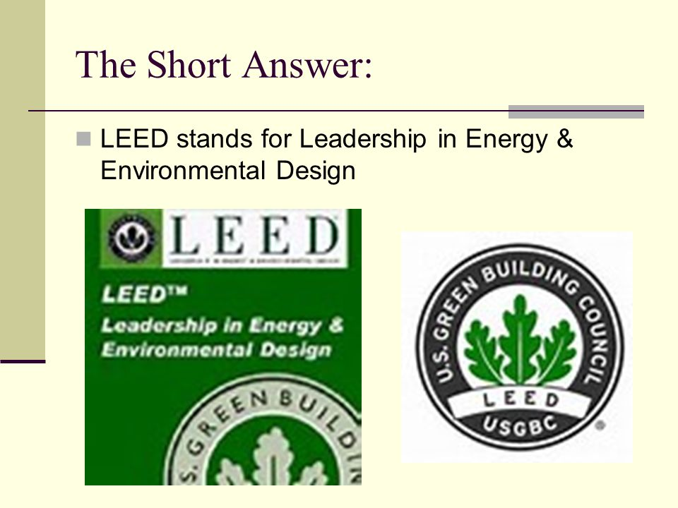 The Short Answer: LEED stands for Leadership in Energy & Environmental Design
