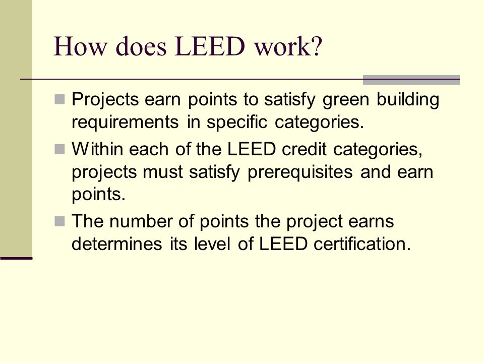 How does LEED work Projects earn points to satisfy green building requirements in specific categories.