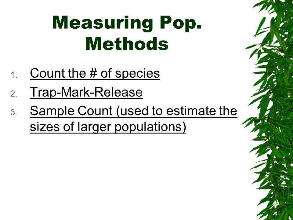 Measuring Pop. Methods Count the # of species Trap-Mark-Release