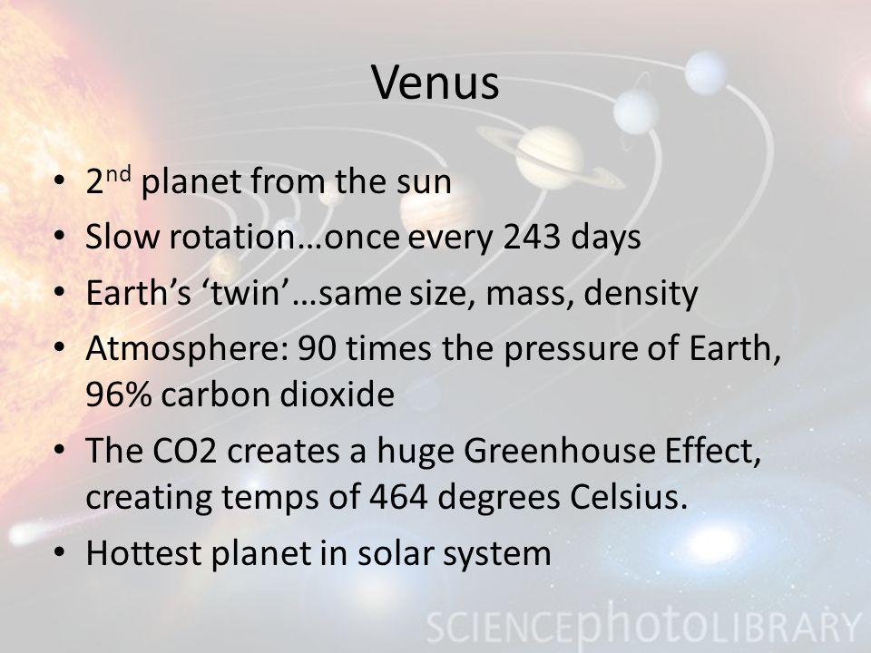 Venus 2nd planet from the sun Slow rotation…once every 243 days