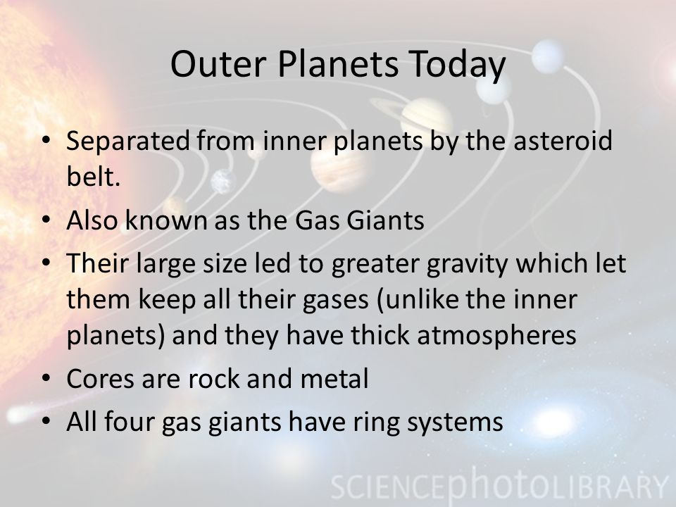 Outer Planets Today Separated from inner planets by the asteroid belt.