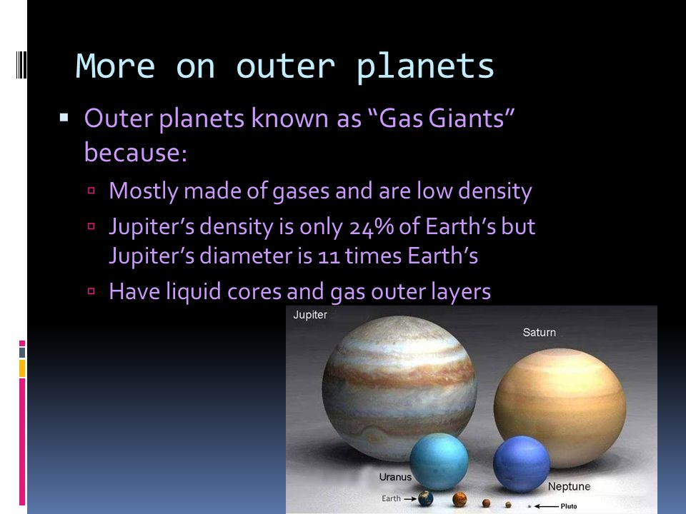 More on outer planets Outer planets known as Gas Giants because: