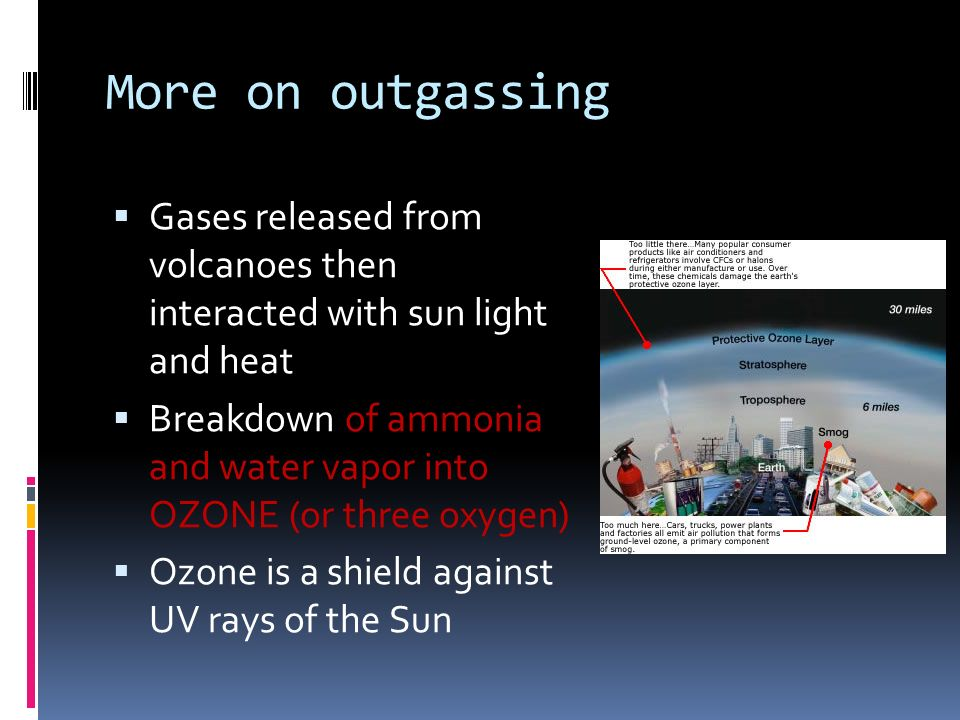 More on outgassing Gases released from volcanoes then interacted with sun light and heat.