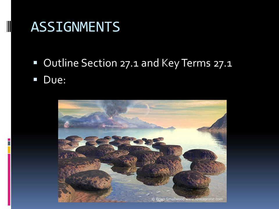 ASSIGNMENTS Outline Section 27.1 and Key Terms 27.1 Due: