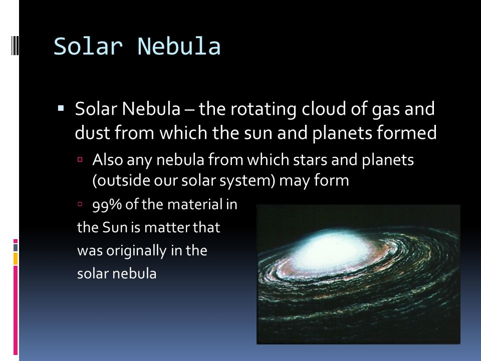 Solar Nebula Solar Nebula – the rotating cloud of gas and dust from which the sun and planets formed.