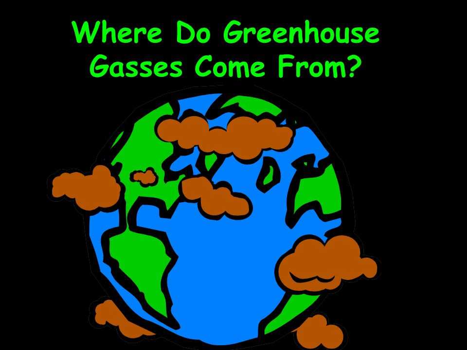 Where Do Greenhouse Gasses Come From