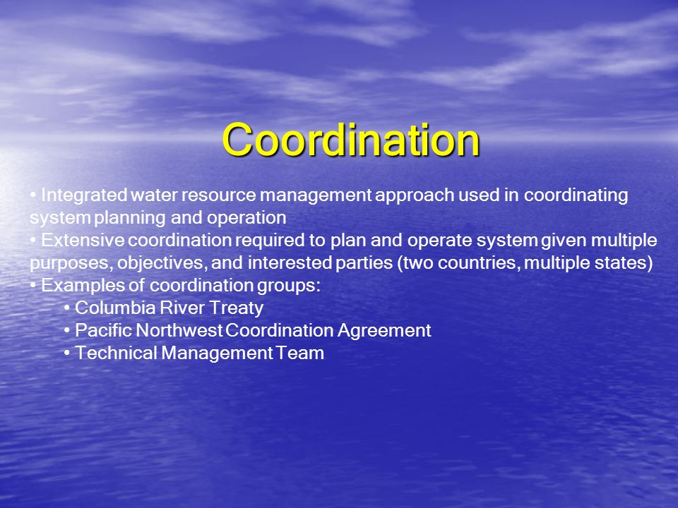 Coordination Integrated water resource management approach used in coordinating system planning and operation.