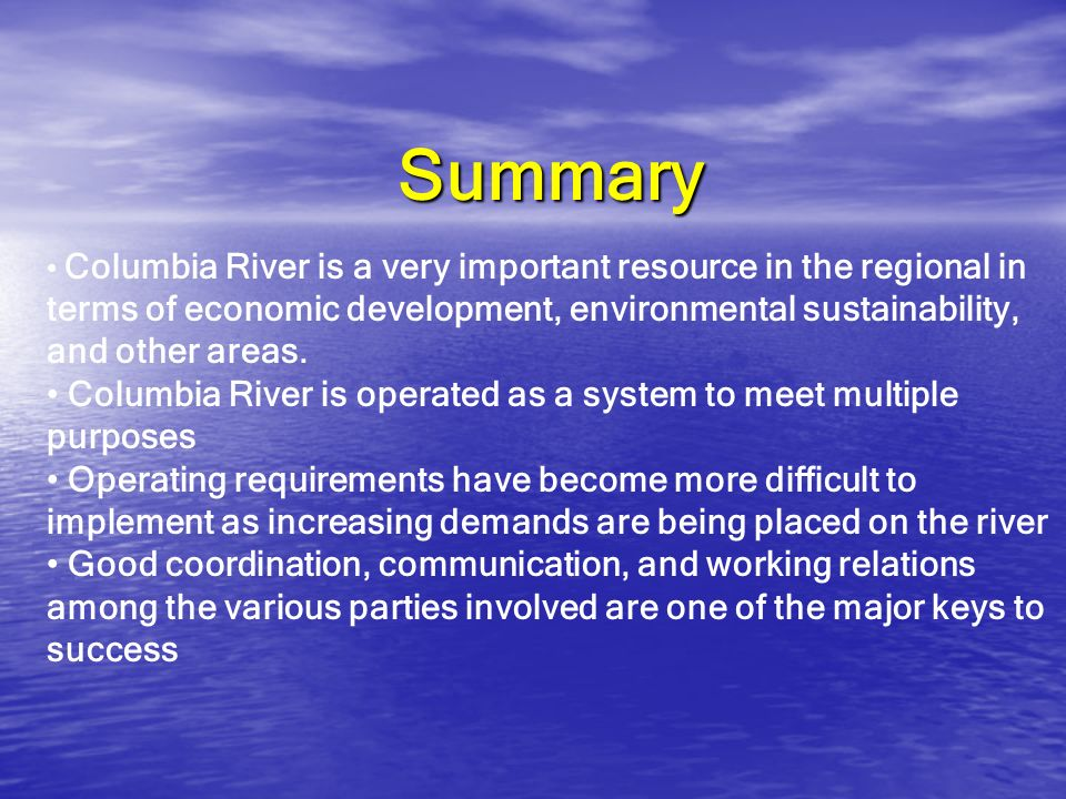 Summary Columbia River is a very important resource in the regional in terms of economic development, environmental sustainability, and other areas.