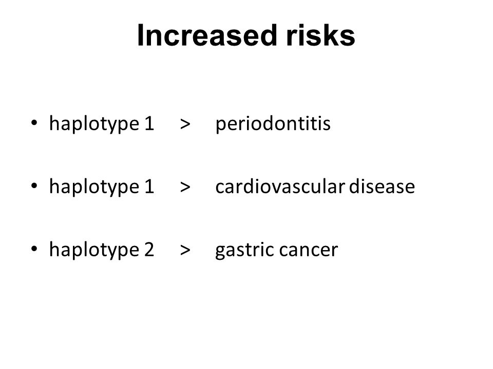 Increased risks haplotype 1 > periodontitis