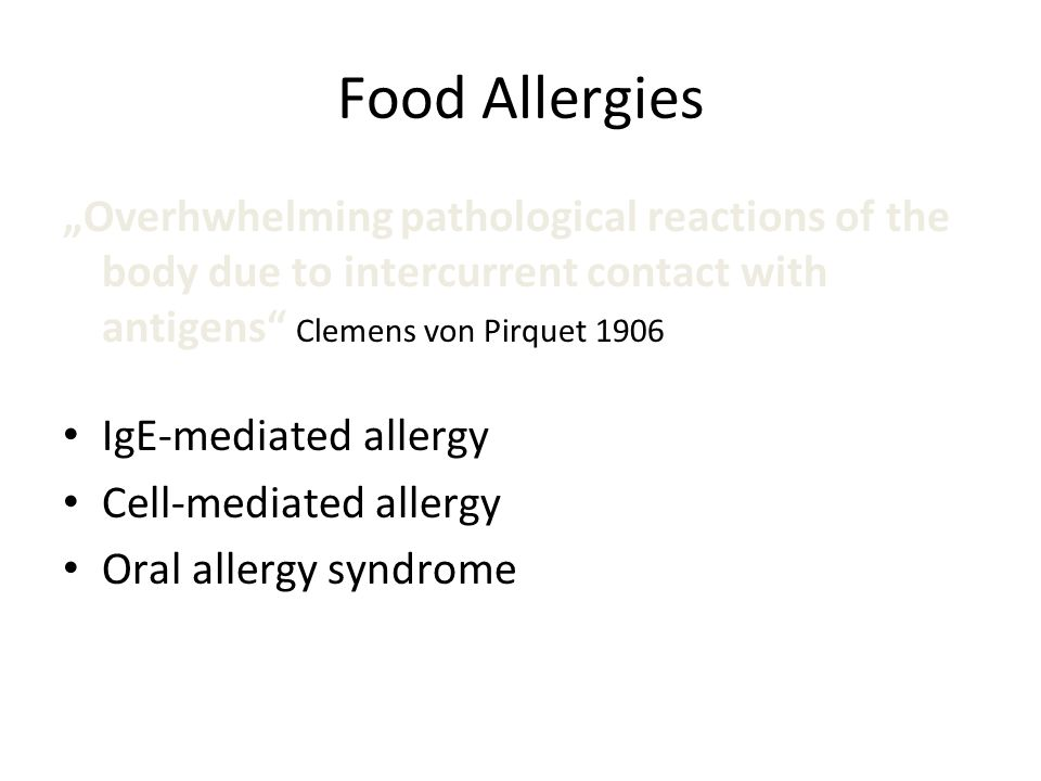 "Food Allergies ""Overhwhelming pathological reactions of the body due to intercurrent contact with antigens Clemens von Pirquet 1906."