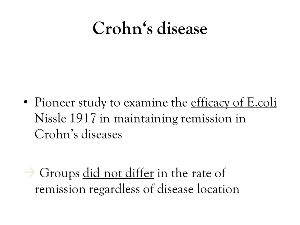 Crohn's disease Pioneer study to examine the efficacy of E.coli Nissle 1917 in maintaining remission in Crohn's diseases.